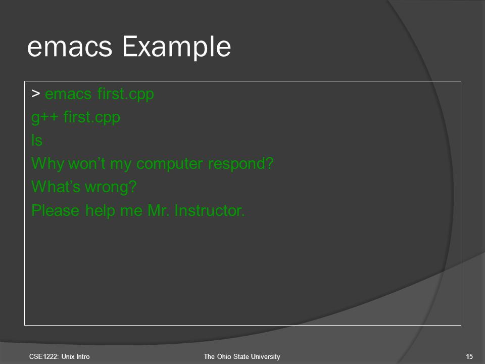 emacs Example > emacs first.cpp g++ first.cpp ls Why won't my computer respond.