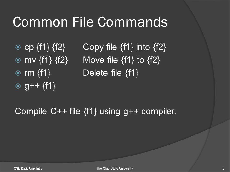 Common File Commands  cp {f1} {f2}Copy file {f1} into {f2}  mv {f1} {f2}Move file {f1} to {f2}  rm {f1}Delete file {f1}  g++ {f1} Compile C++ file {f1} using g++ compiler.
