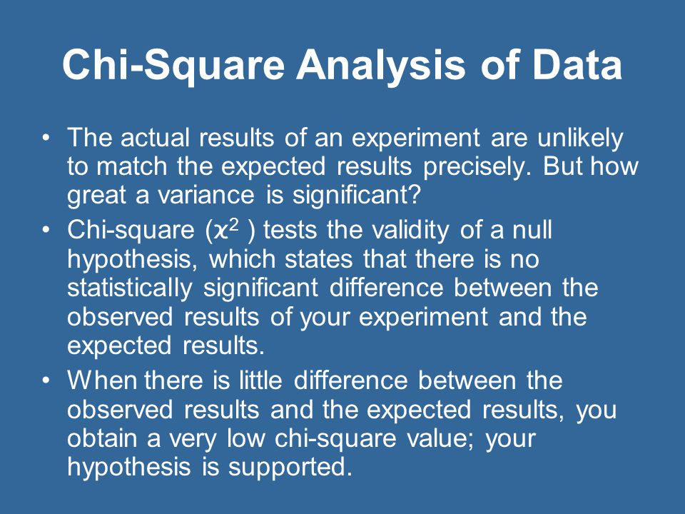 Chi-Square Analysis of Data The actual results of an experiment are unlikely to match the expected results precisely.