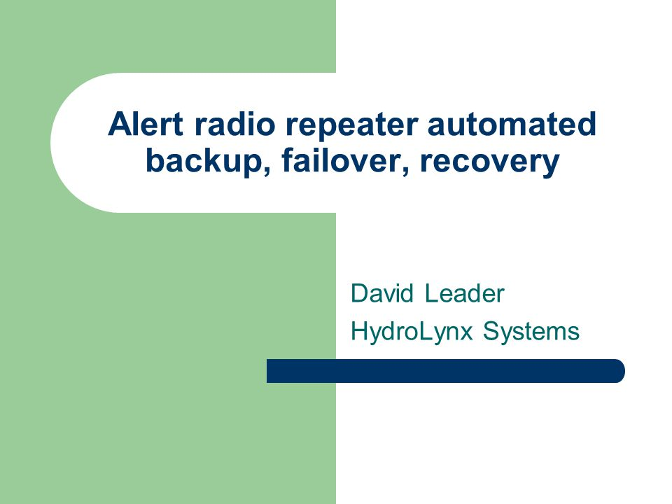 Alert radio repeater automated backup, failover, recovery David Leader HydroLynx Systems