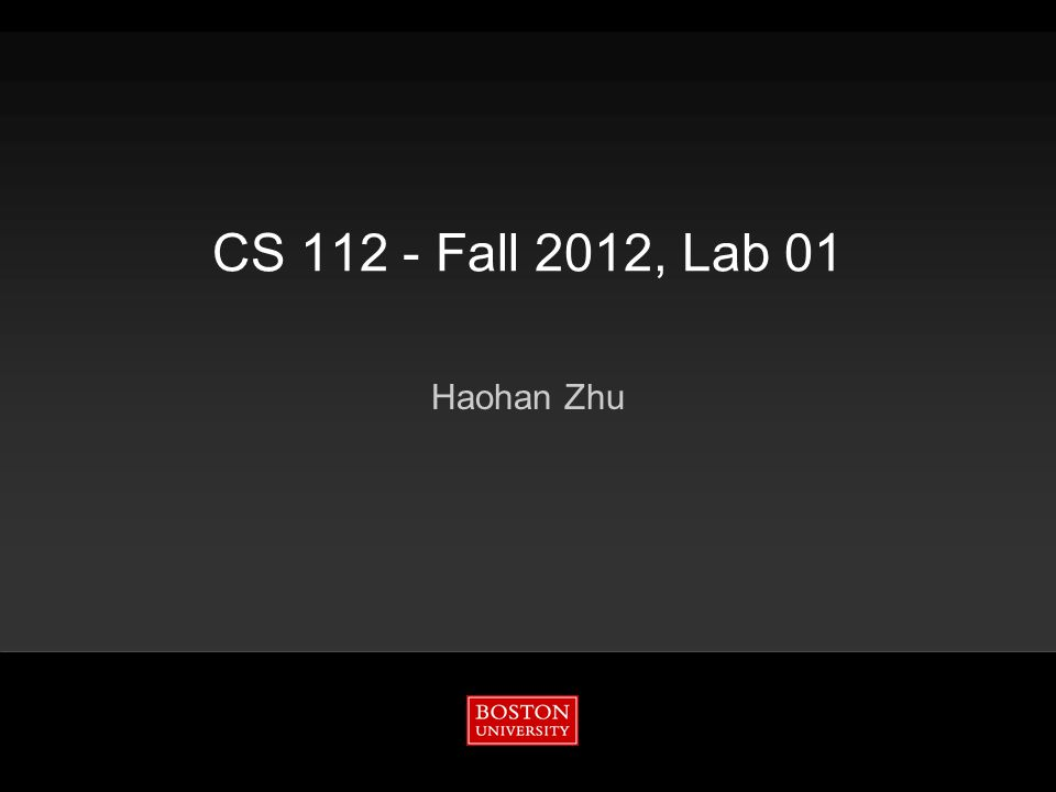 Boston University Slideshow Title Goes Here CS 112 - Fall 2012, Lab 01 2 4/17/2015 Using Piazza  http://www.piazza.com/bu/fall2012/cs112a1 http://www.piazza.com/bu/fall2012/cs112a1  Any question related to the course