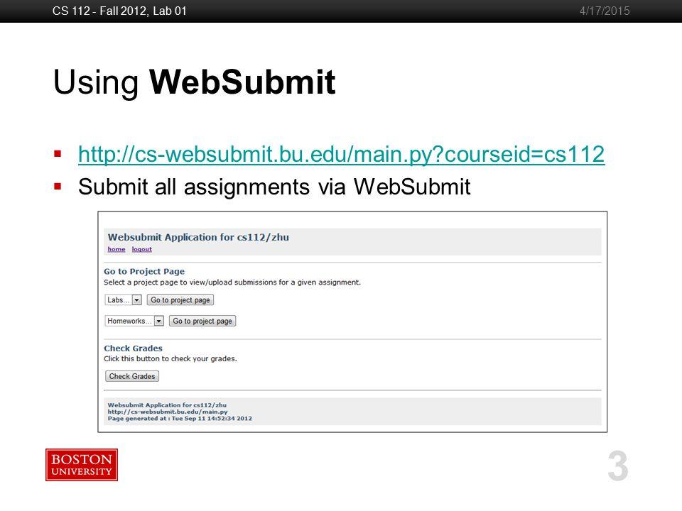 Boston University Slideshow Title Goes Here CS 112 - Fall 2012, Lab 01 3 4/17/2015 Using WebSubmit  http://cs-websubmit.bu.edu/main.py?courseid=cs112