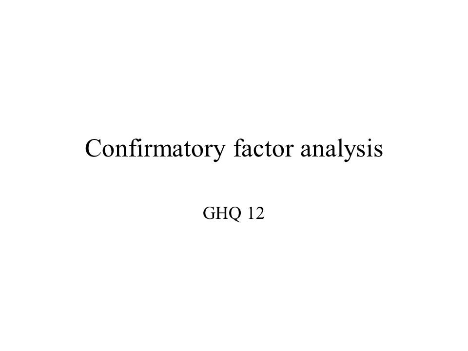 Confirmatory factor analysis GHQ 12