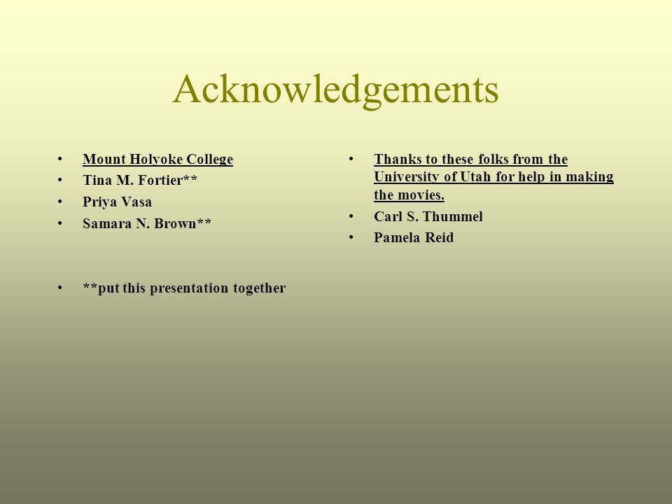 Acknowledgements Mount Holyoke College Tina M. Fortier** Priya Vasa Samara N. Brown** **put this presentation together Thanks to these folks from the