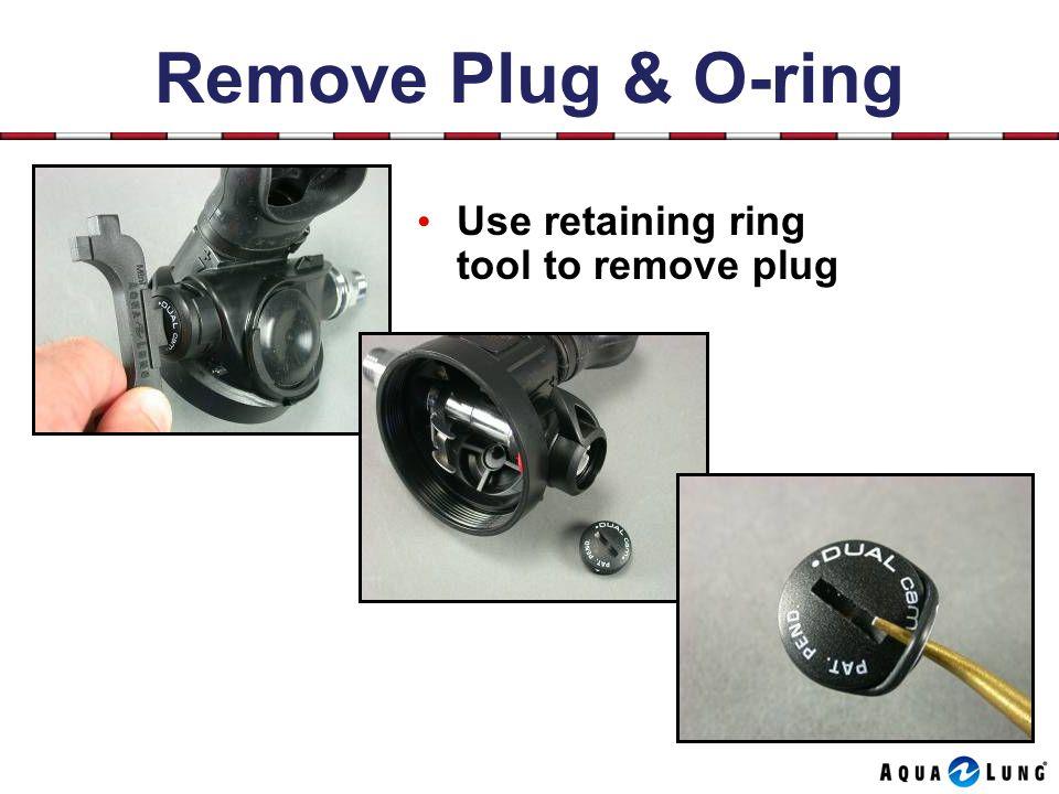 Remove Plug & O-ring Use retaining ring tool to remove plug