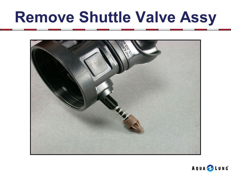 Remove Shuttle Valve Assy