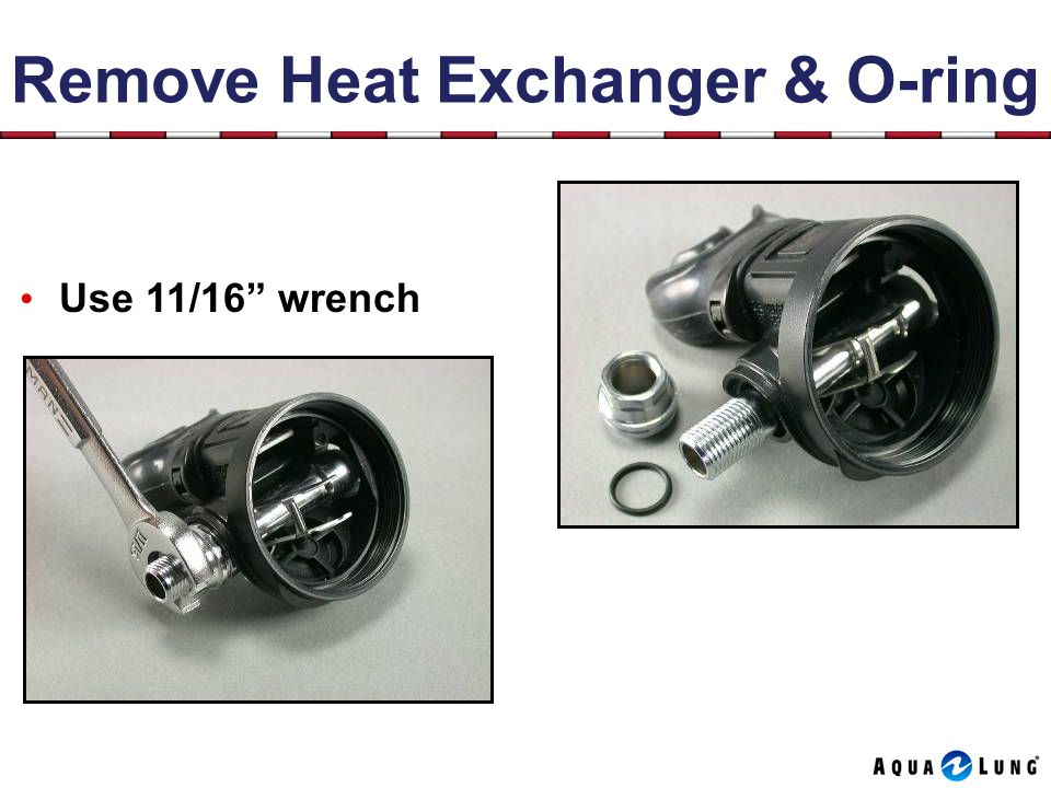Remove Heat Exchanger & O-ring Use 11/16 wrench