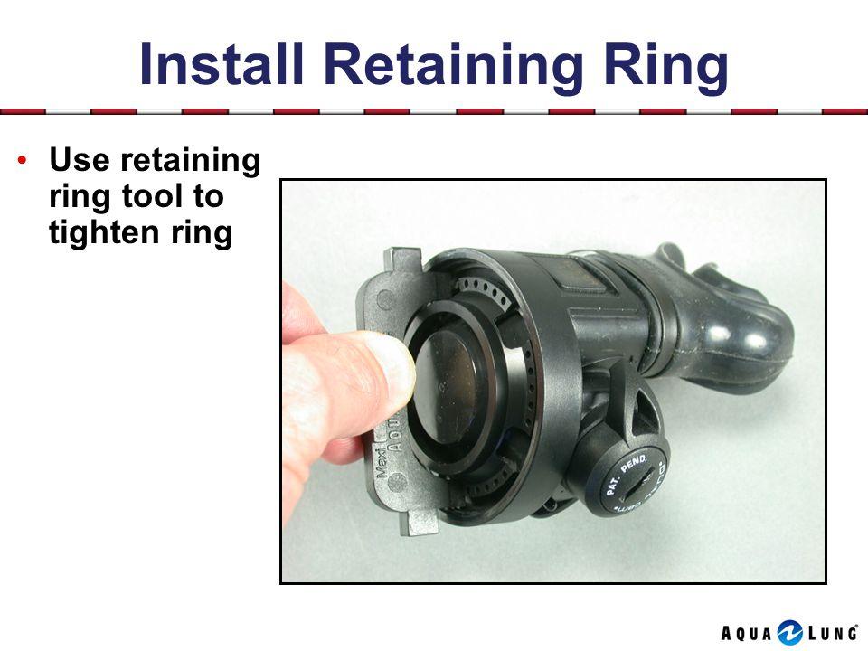 Install Retaining Ring Use retaining ring tool to tighten ring