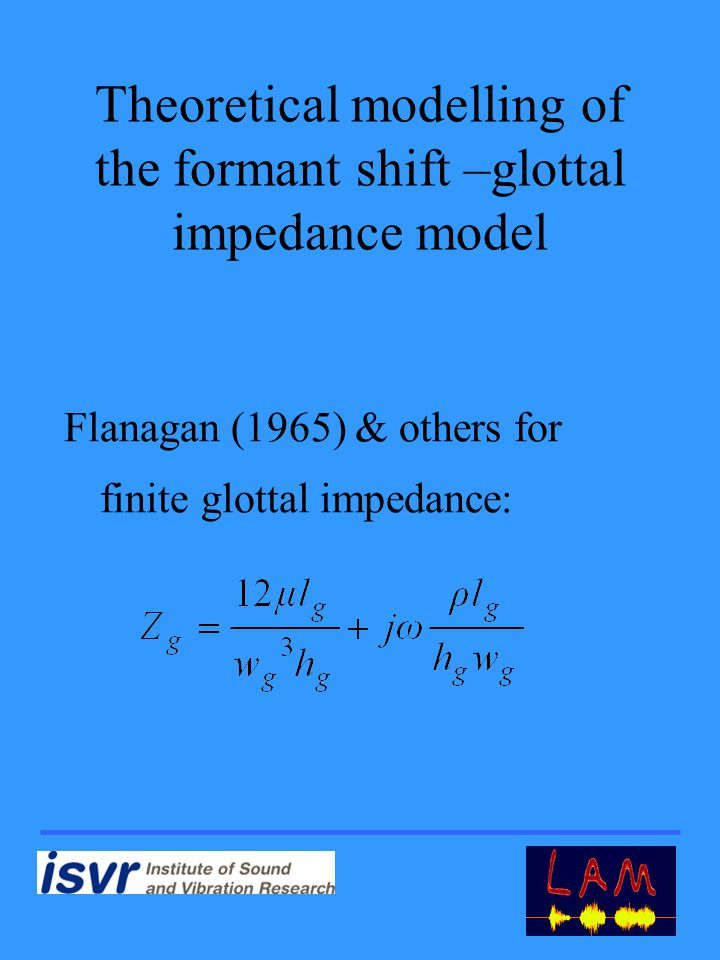Theoretical modelling of the formant shift –glottal impedance model Flanagan (1965) & others for finite glottal impedance: