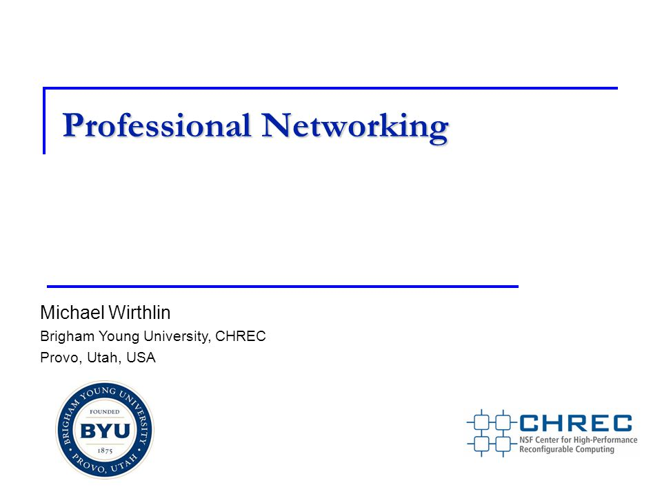 Professional Networking Michael Wirthlin Brigham Young University, CHREC Provo, Utah, USA