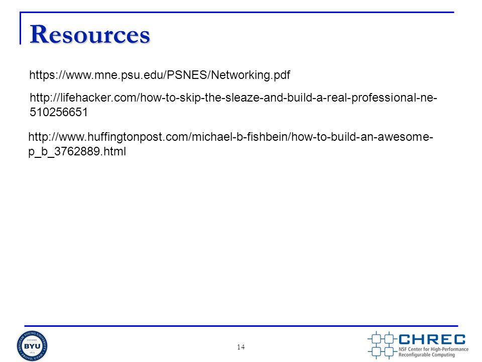Resources 14 https://www.mne.psu.edu/PSNES/Networking.pdf http://lifehacker.com/how-to-skip-the-sleaze-and-build-a-real-professional-ne- 510256651 htt