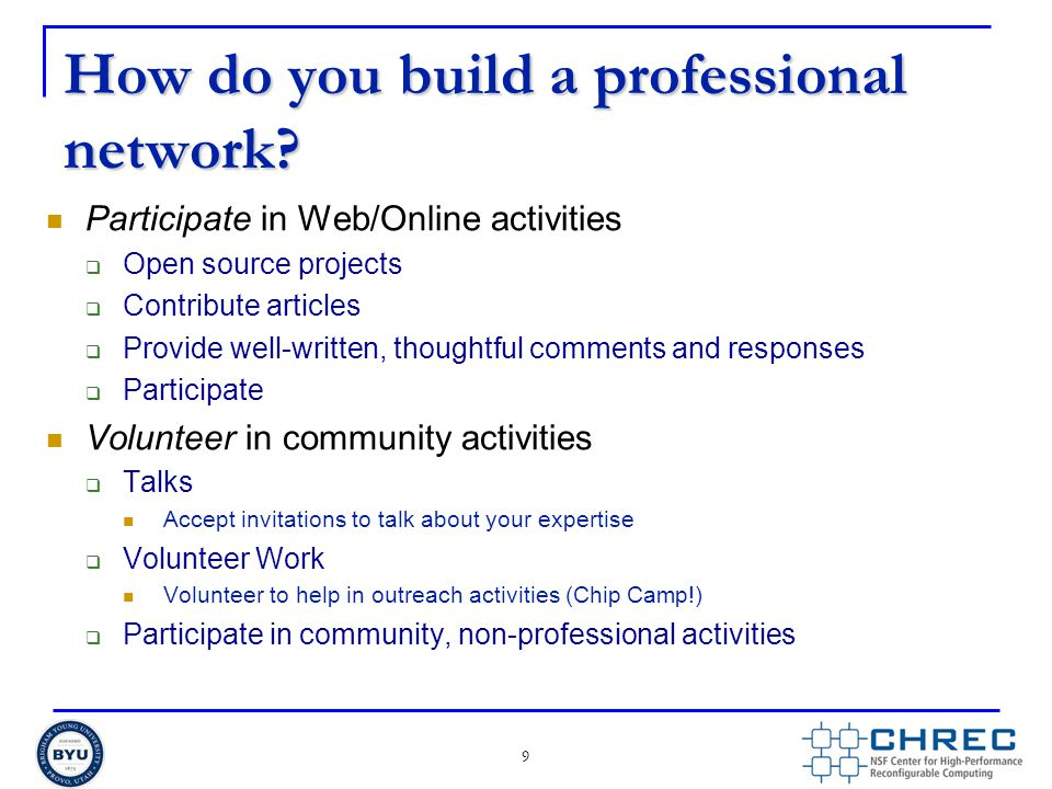 How do you build a professional network? Participate in Web/Online activities  Open source projects  Contribute articles  Provide well-written, tho