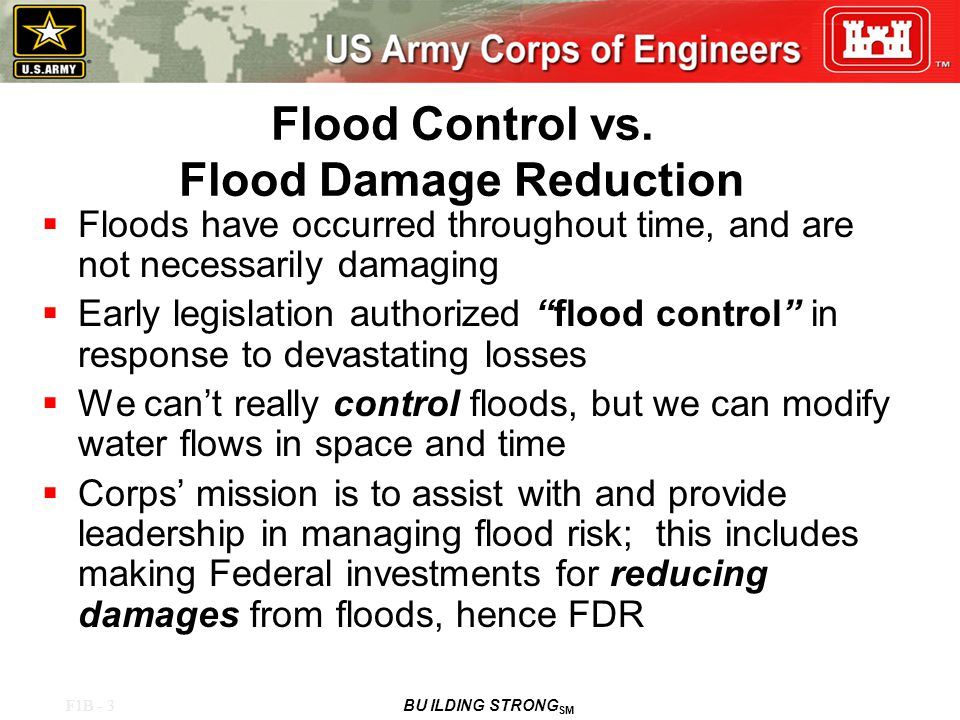 F1B - 4 BU ILDING STRONG SM Flood Damage Reduction Plan  A complete description of a plan includes all structural, nonstructural, legal, and institutional features, both proposed and existing, that contribute to the intended flood control outputs. EP 1165-2-1 30 Jul 99, 13-8.
