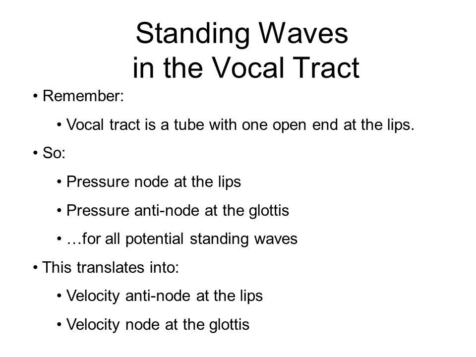 What's the Big Idea? Chiba and Kajiyama (1941): Formant frequencies can be changed by perturbing the airflow of the standing waves in the vocal tract