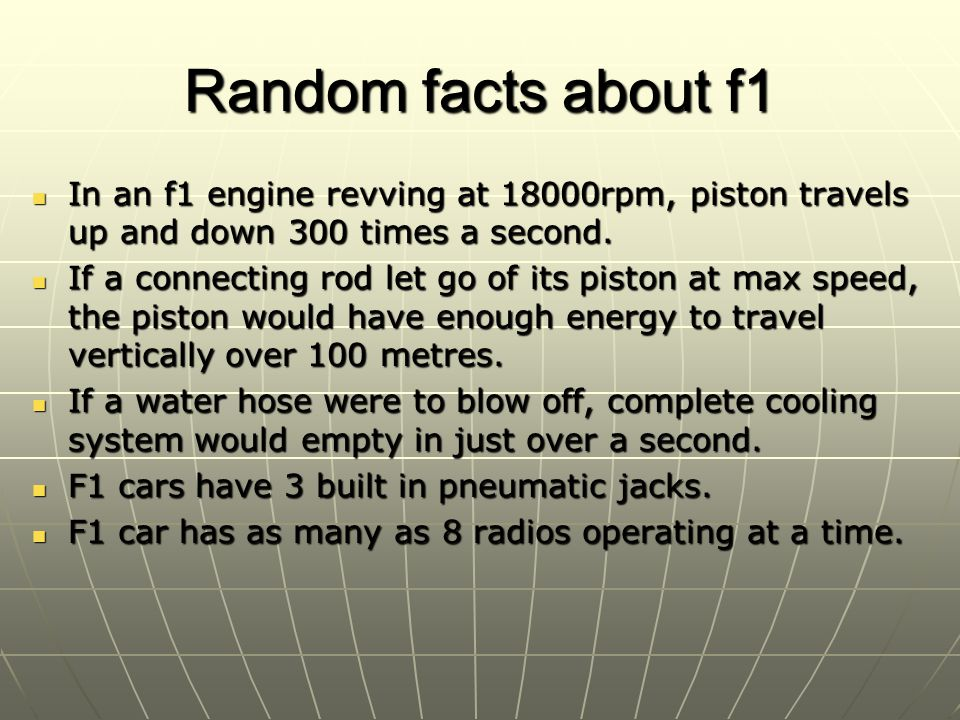 Random facts about f1 In an f1 engine revving at 18000rpm, piston travels up and down 300 times a second.