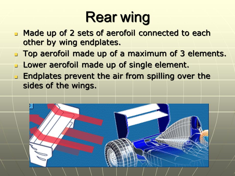 Rear wing Made up of 2 sets of aerofoil connected to each other by wing endplates.
