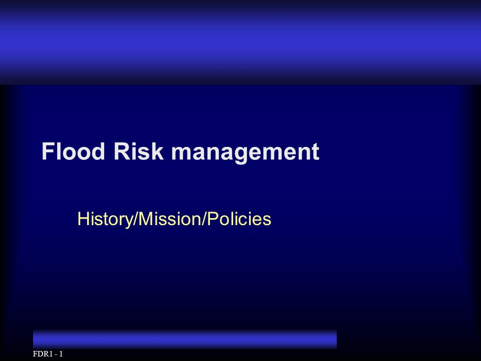 FDR1 - 1 Flood Risk management History/Mission/Policies
