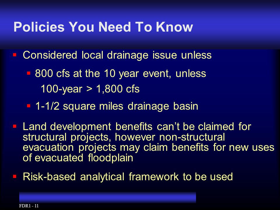 FDR1 - 11 Policies You Need To Know  Considered local drainage issue unless  800 cfs at the 10 year event, unless 100-year > 1,800 cfs  1-1/2 squar