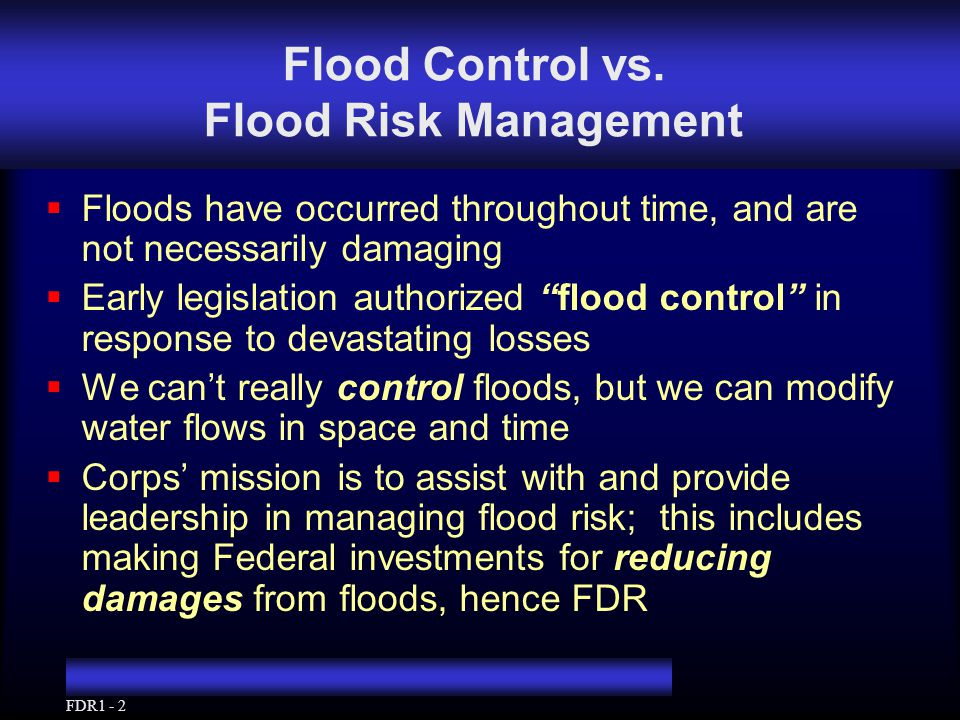 FDR1 - 3 Flood Risk Management Plan  A complete description of a plan includes all structural, nonstructural, legal, and institutional features, both proposed and existing, that contribute to the intended flood control outputs. EP 1165-2-1 30 Jul 99, 13-8.