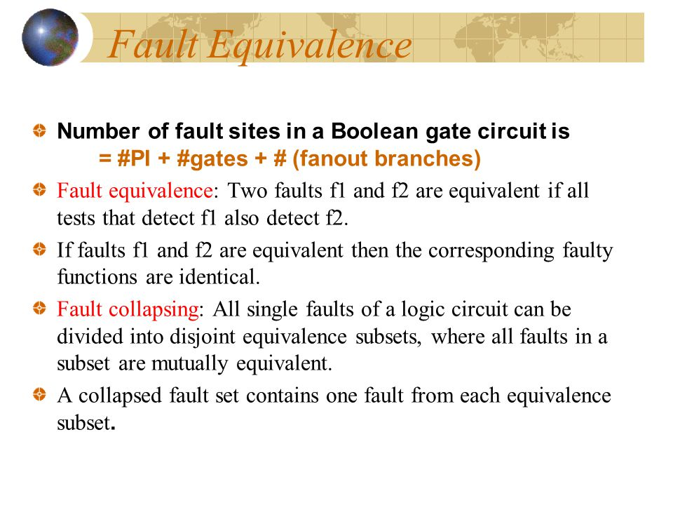 The multiple stuck-fault model Definition : Let T g be the set of all tests that detect a fault g, we say that a fault f functionally masks the fault g iff the multiple fault {f, g} is not detected by any test in T g If f masks g then {f, g} is not detected by t  T g but it may be detected by other tests