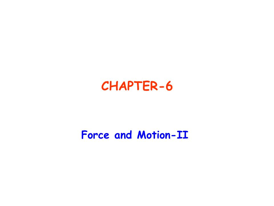 CHAPTER-6 Force and Motion-II