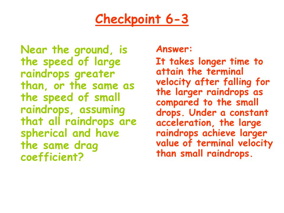 Checkpoint 6-3 Near the ground, is the speed of large raindrops greater than, or the same as the speed of small raindrops, assuming that all raindrops
