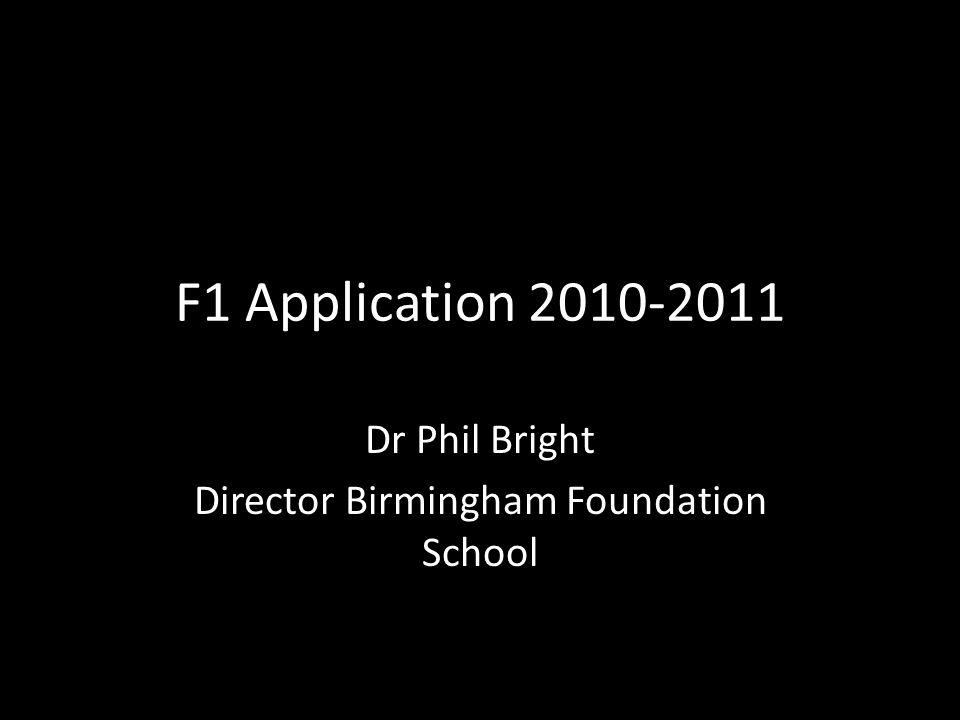 Application Most will apply to a West Midlands F1 programme West Midlands consists of 3 application areas – West Midlands North, Central, South (Birmingham, Black Country, Hereford & Worcester) – Cov & Warwick – Keele