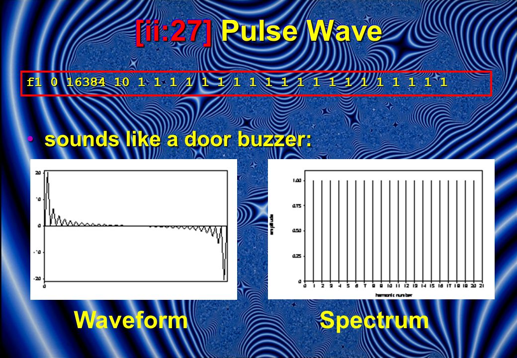 [ii:27] Pulse Wave sounds like a door buzzer:sounds like a door buzzer: f1 0 16384 10 1 1 1 1 1 1 1 1 1 1 1 1 1 1 1 1 1 1 1 1 WaveformSpectrum