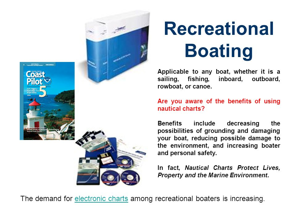 Recreational Boating Applicable to any boat, whether it is a sailing, fishing, inboard, outboard, rowboat, or canoe.
