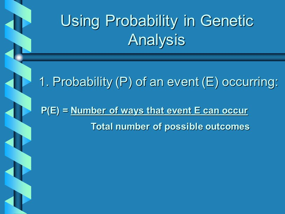 Using Probability in Genetic Analysis 1.