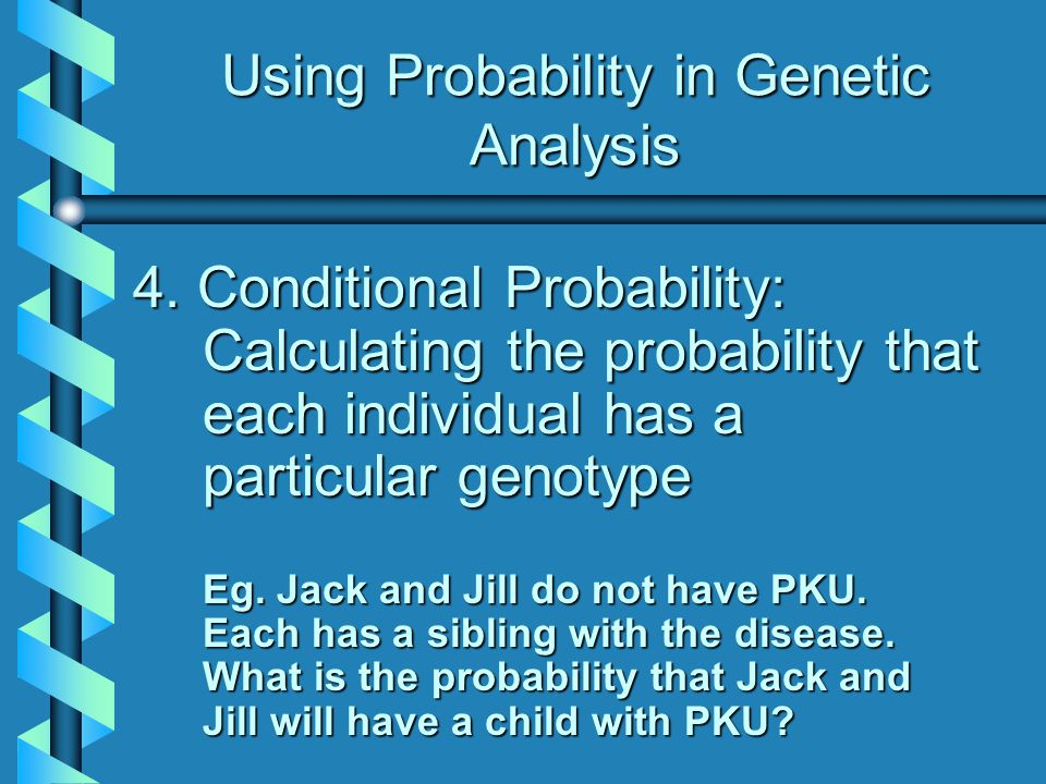 Using Probability in Genetic Analysis 4.