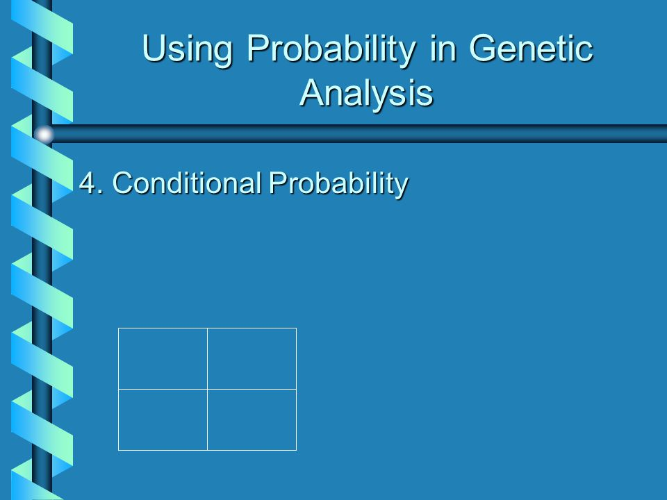 Using Probability in Genetic Analysis 4. Conditional Probability
