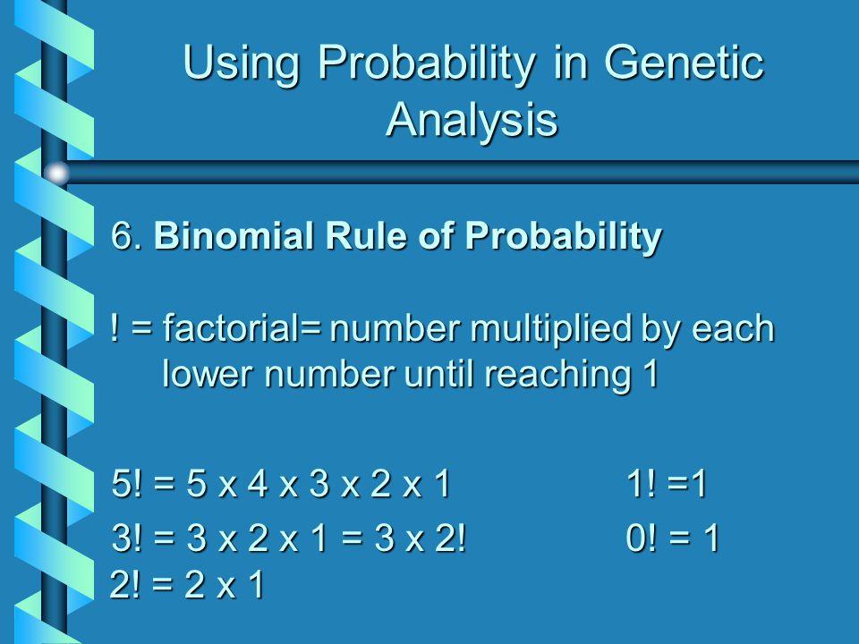 Using Probability in Genetic Analysis 6. Binomial Rule of Probability .