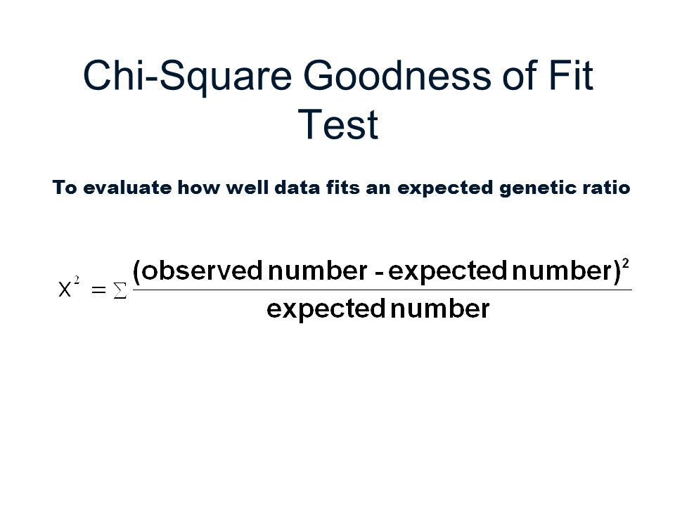 Chi-Square Goodness of Fit Test To evaluate how well data fits an expected genetic ratio