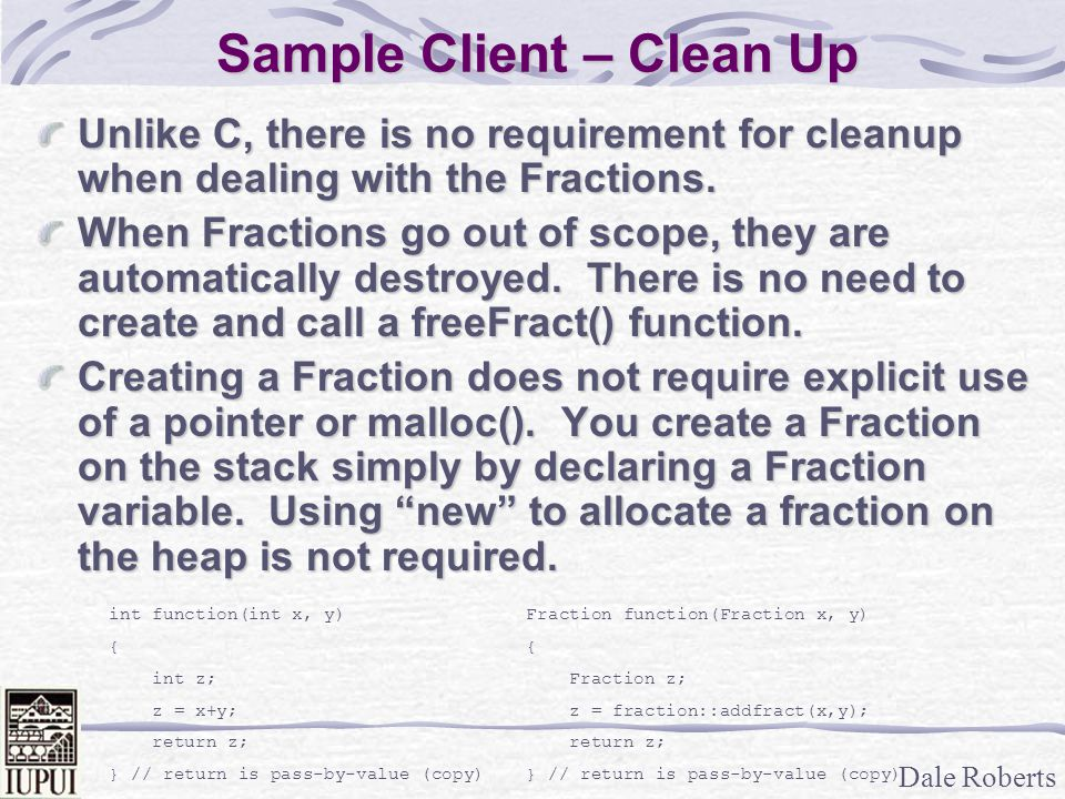 Dale Roberts Sample Client – Clean Up Unlike C, there is no requirement for cleanup when dealing with the Fractions. When Fractions go out of scope, t