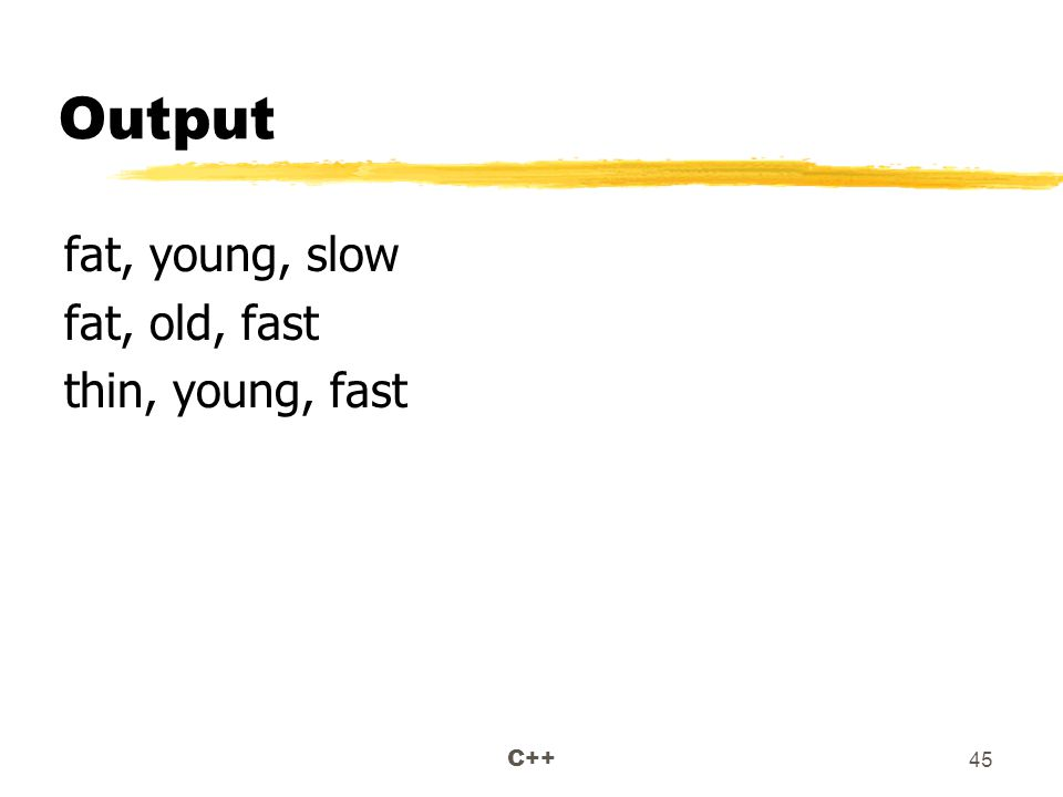 C++ 45 Output fat, young, slow fat, old, fast thin, young, fast