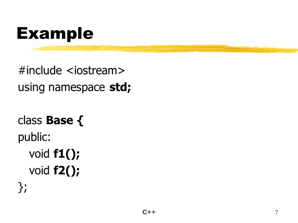 C++ 7 Example #include using namespace std; class Base { public: void f1(); void f2(); };
