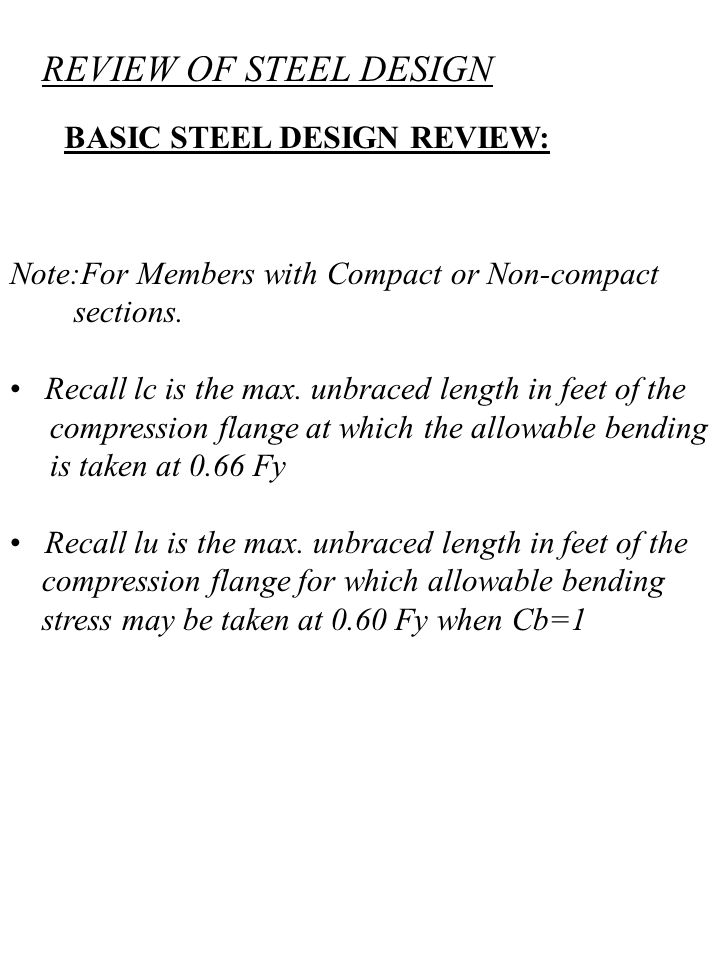 BASIC STEEL DESIGN REVIEW: Note:For Members with Compact or Non-compact sections. Recall lc is the max. unbraced length in feet of the compression fla