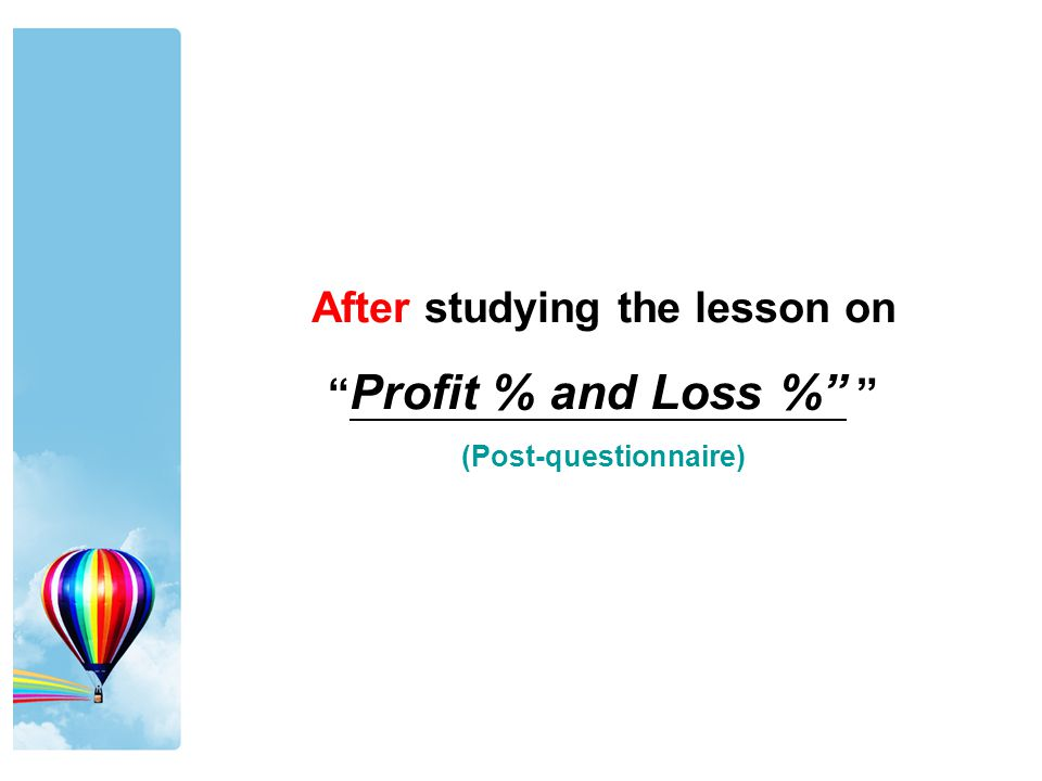 "After studying the lesson on "" Profit % and Loss %"" "" (Post-questionnaire)"