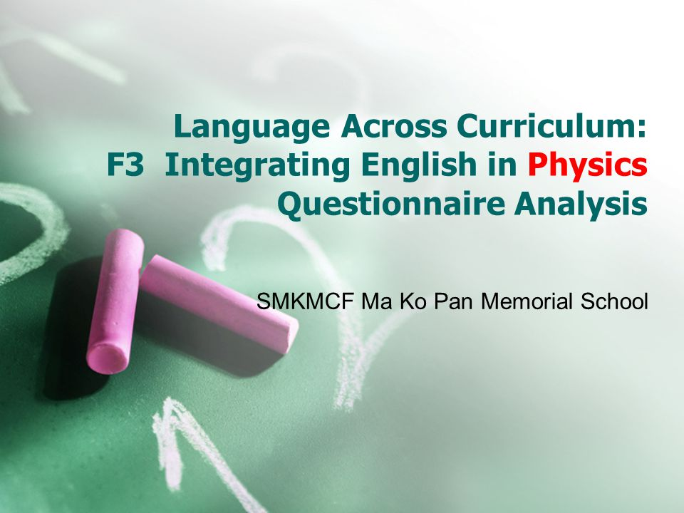 Language Across Curriculum: F3 Integrating English in Physics Questionnaire Analysis SMKMCF Ma Ko Pan Memorial School