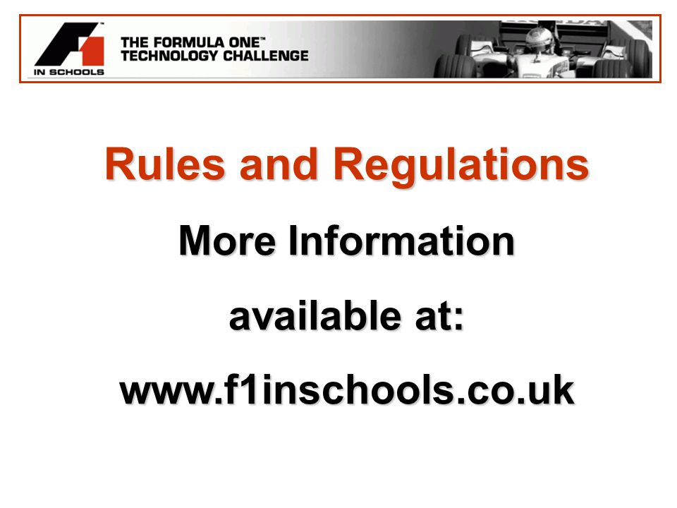Rules and Regulations More Information available at: www.f1inschools.co.uk