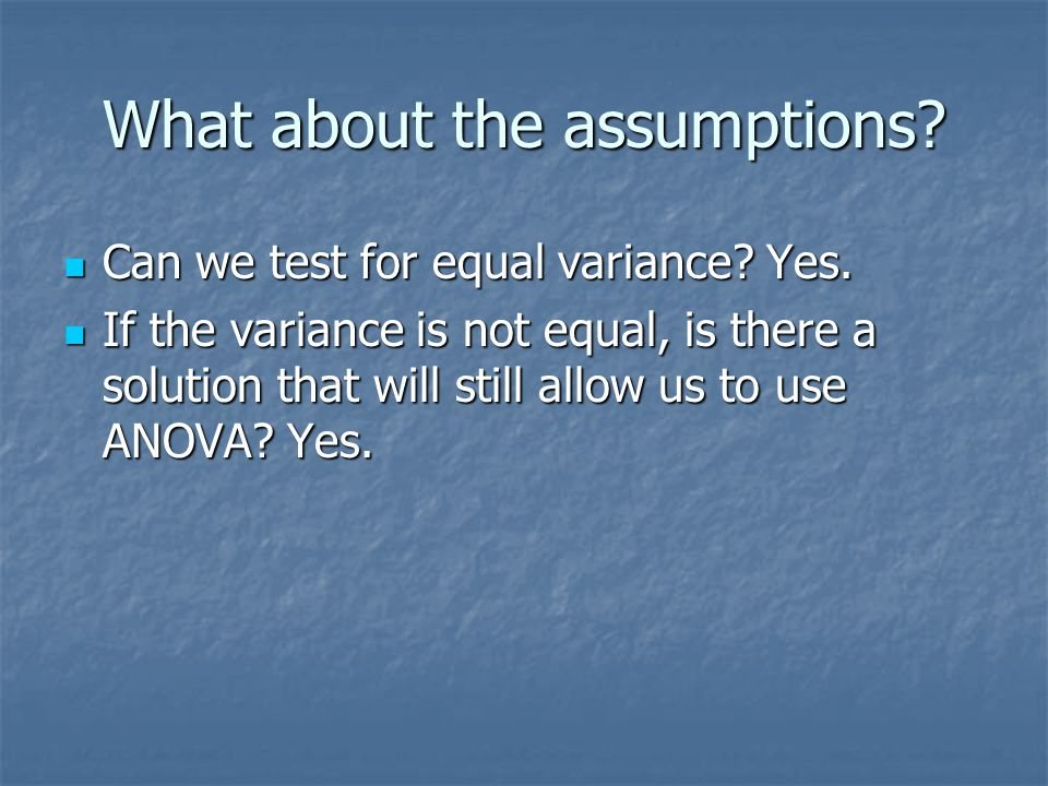 What about the assumptions. Can we test for equal variance.