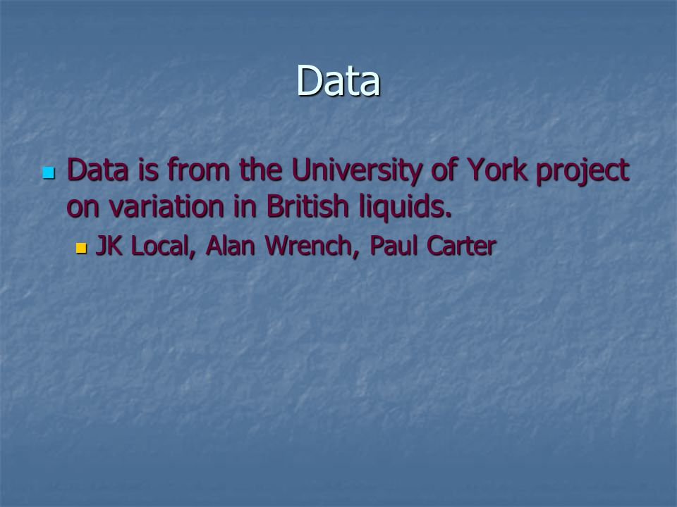 Data Data is from the University of York project on variation in British liquids.
