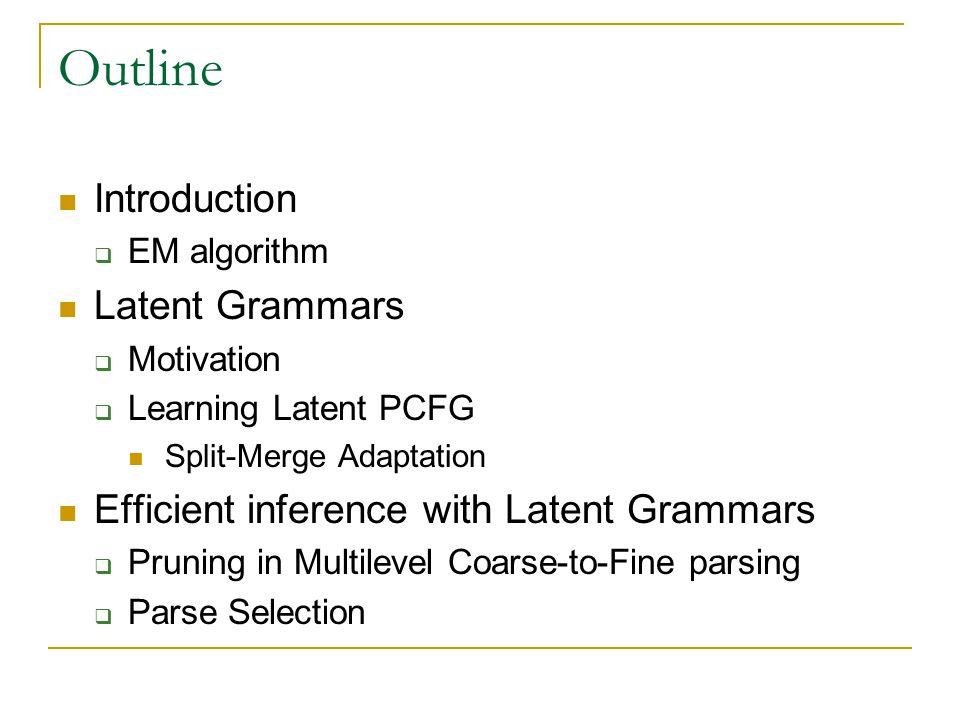 Intermediate Grammars X-Bar= G 0 G= G1G2G3G4G5G6G1G2G3G4G5G6 Learning DT 1 DT 2 DT 3 DT 4 DT 5 DT 6 DT 7 DT 8 DT 1 DT 2 DT 3 DT 4 DT 1 DT DT 2