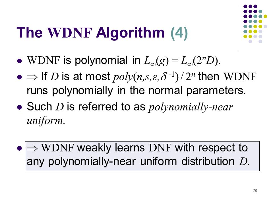 28 The WDNF Algorithm (4) WDNF is polynomial in L  (g) = L  (2 n D).
