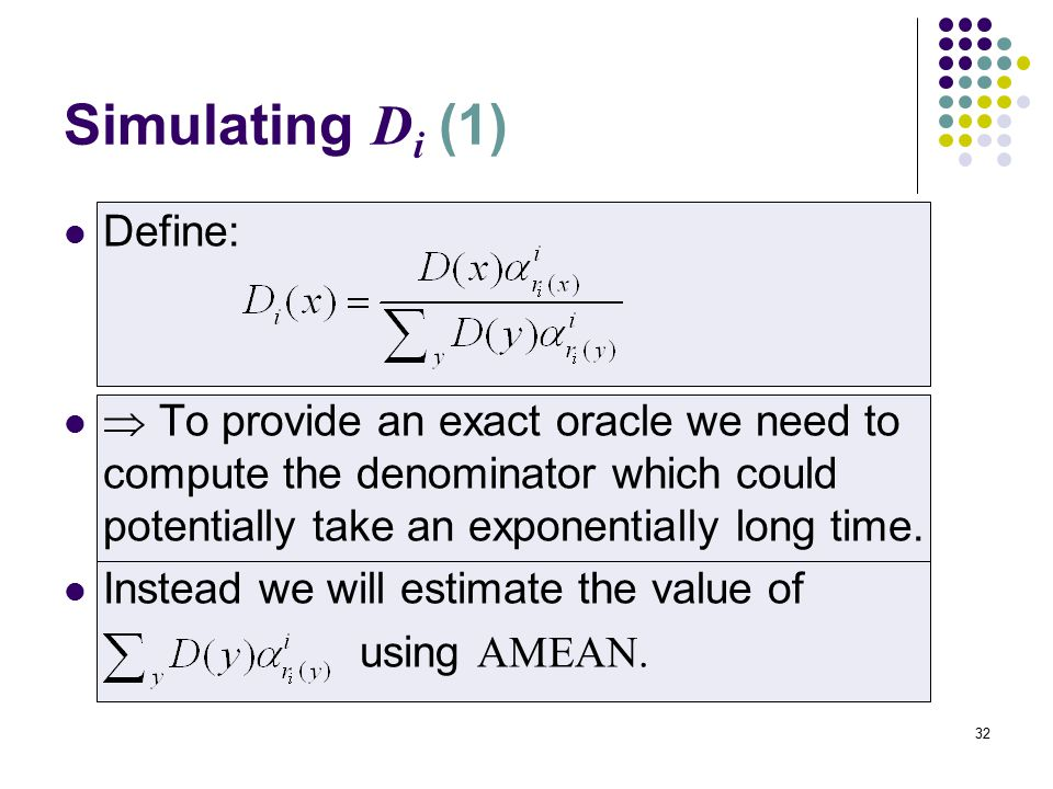 32 Simulating D i (1) Define:  To provide an exact oracle we need to compute the denominator which could potentially take an exponentially long time.