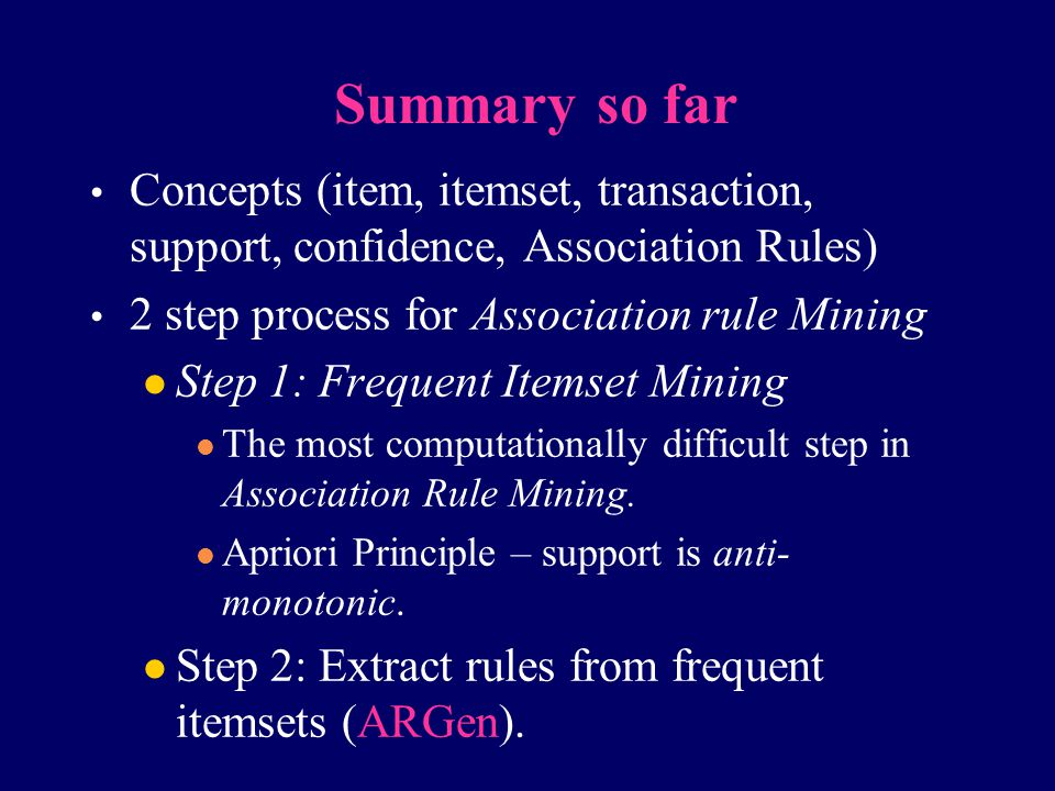 Concepts (item, itemset, transaction, support, confidence, Association Rules) 2 step process for Association rule Mining Step 1: Frequent Itemset Mini