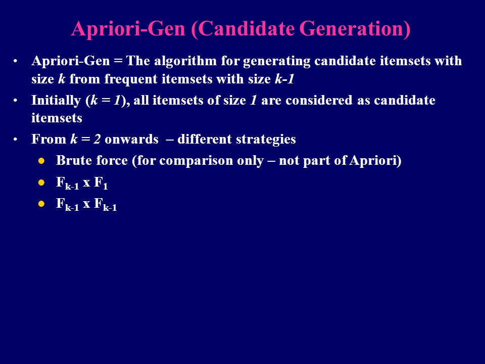 Apriori-Gen (Candidate Generation) Apriori-Gen = The algorithm for generating candidate itemsets with size k from frequent itemsets with size k-1 Init