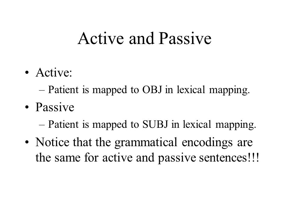 Active and Passive Active: –Patient is mapped to OBJ in lexical mapping.