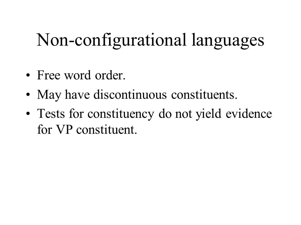 Non-configurational languages Free word order.May have discontinuous constituents.